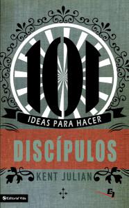 101 ideas para hacer discipulos de kent julian