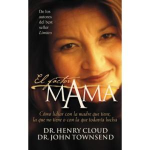 El Factor Mama Dr. Henry Cloud y Dr. John Townsend