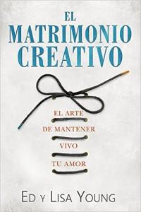 El Matrimonio Creativo El Arte de Mantener Vivo Tu Amor ed y lisa young