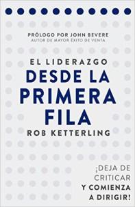 El liderazgo desde la primera fila Deje de criticar y comience a dirigir Rob Ketterling
