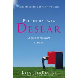 Fui hecha para desear no solo de pan vivira la mujer Lysa TerKeurst