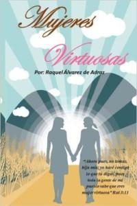Mujeres virtuosas Un estudio inductivo del libro the Rut que reta a mujeres a ser Mujeres Virtuosas de manera integral adraz